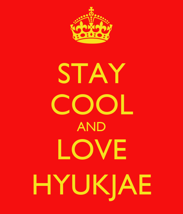 STAY COOL AND LOVE HYUKJAE