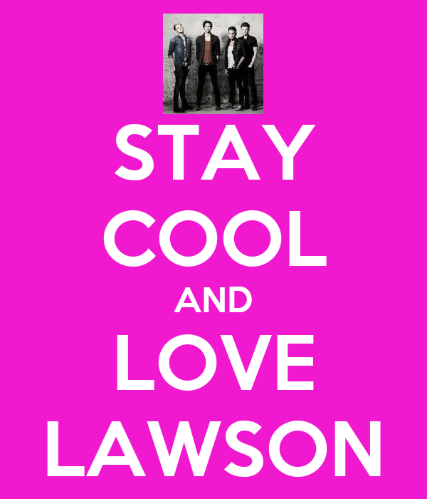 STAY COOL AND LOVE LAWSON