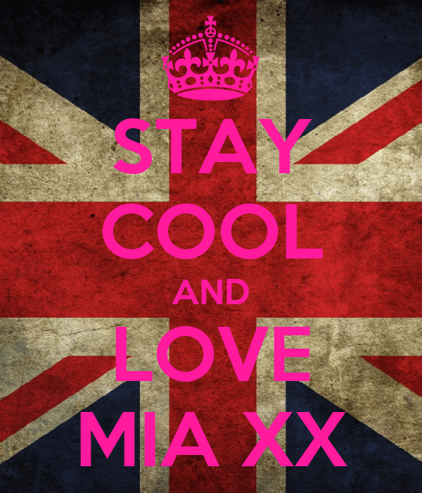 STAY COOL AND LOVE MIA XX