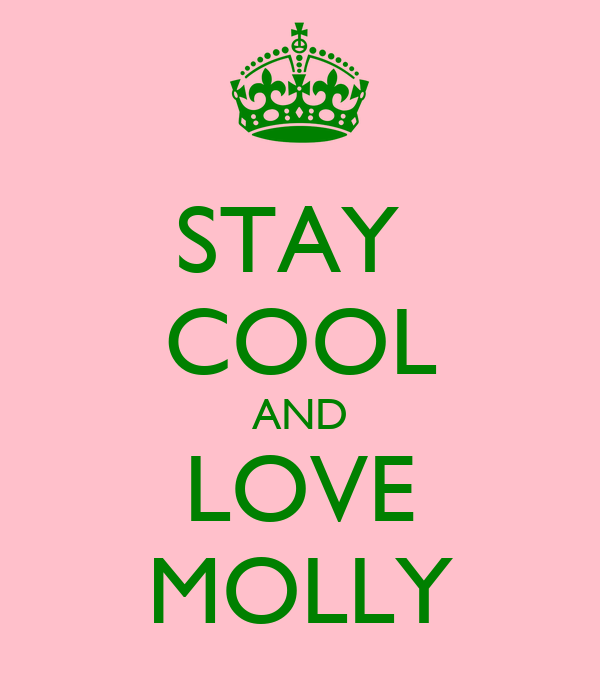STAY  COOL AND LOVE MOLLY