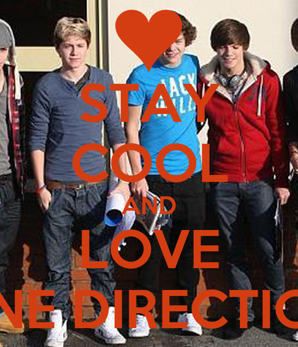 STAY COOL AND LOVE ONE DIRECTION