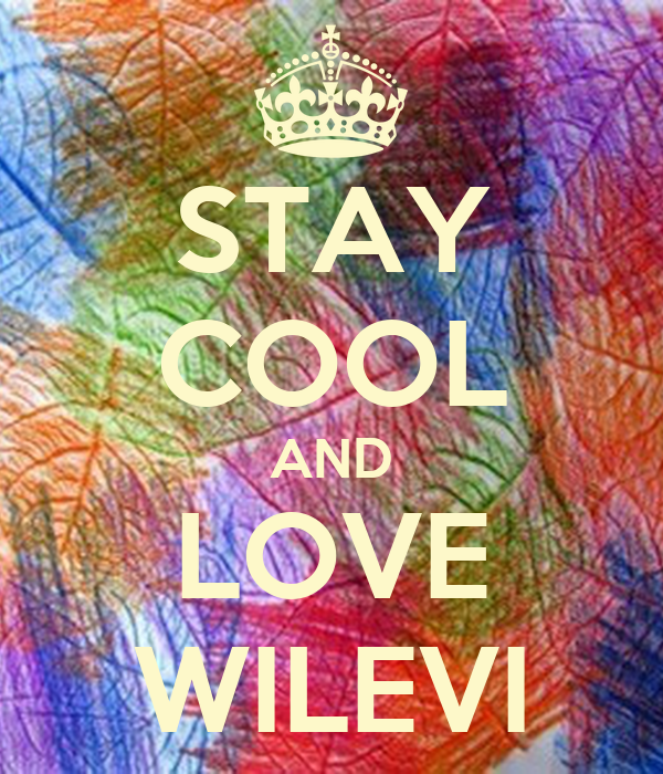 STAY COOL AND LOVE WILEVI