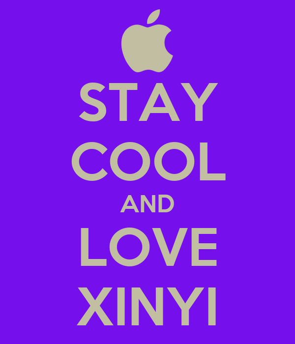 STAY COOL AND LOVE XINYI