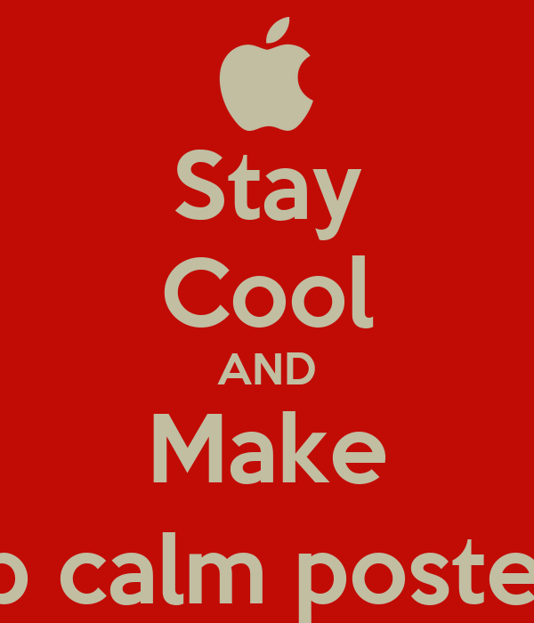 stay cool and make keep calm posters poster matt broster