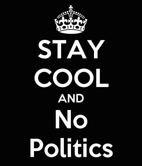 STAY COOL AND No Politics