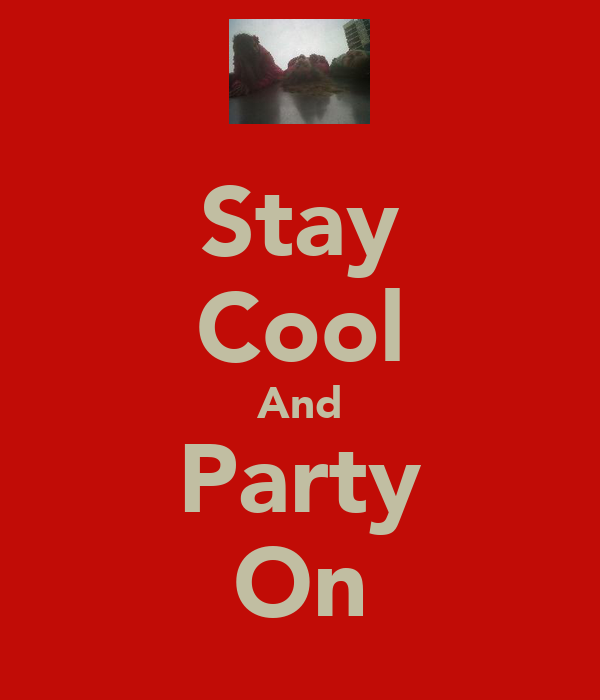 Stay Cool And Party On