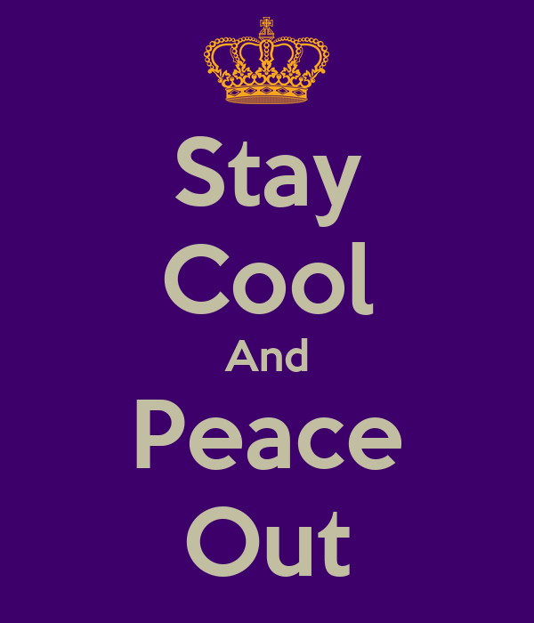 Stay Cool And Peace Out