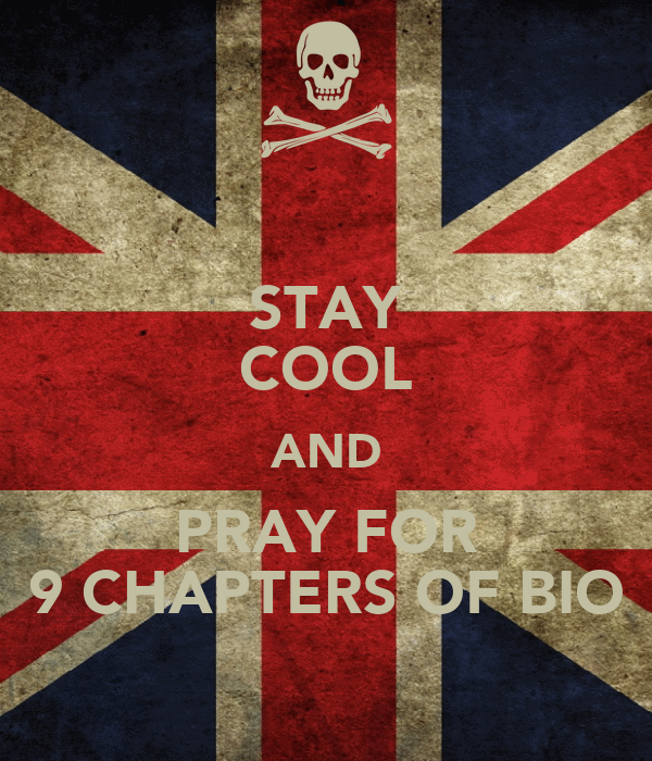 STAY COOL AND PRAY FOR 9 CHAPTERS OF BIO