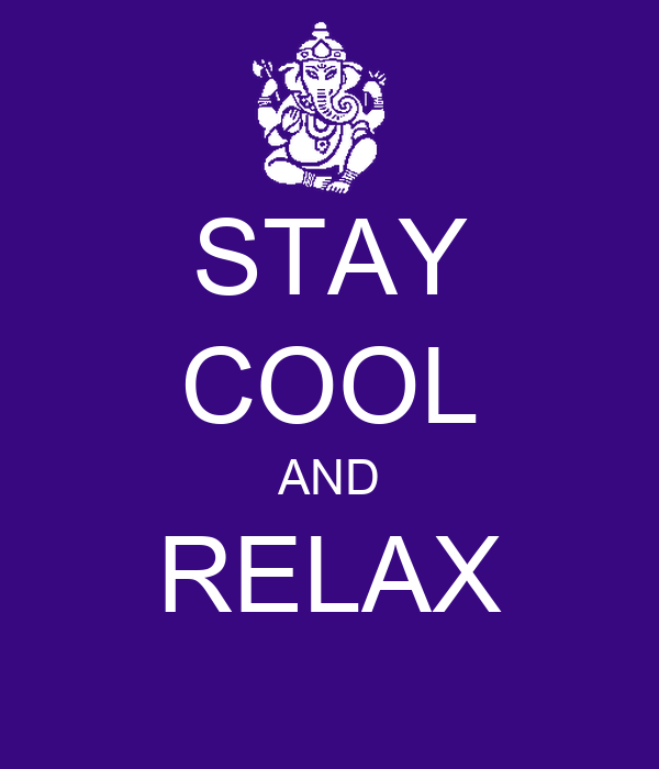 STAY COOL AND RELAX