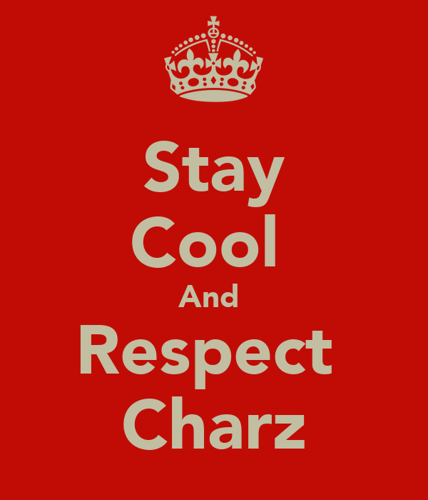 Stay Cool  And  Respect  Charz