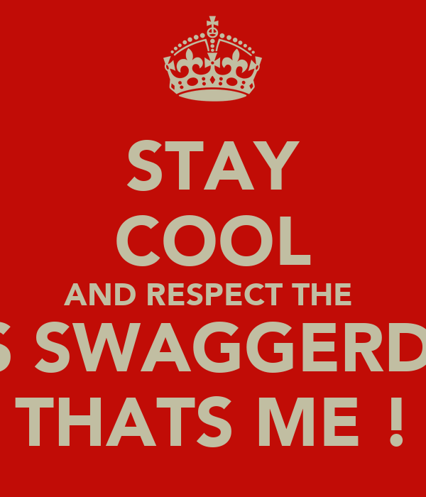 STAY COOL AND RESPECT THE  BOSS SWAGGERDONB THATS ME !
