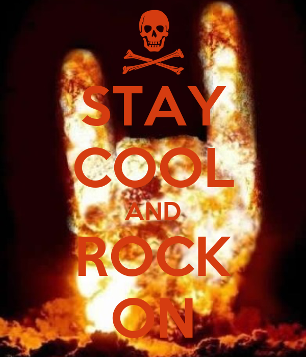 STAY COOL AND ROCK ON