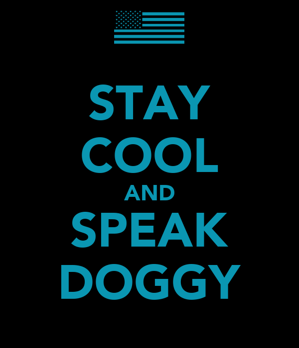 STAY COOL AND SPEAK DOGGY