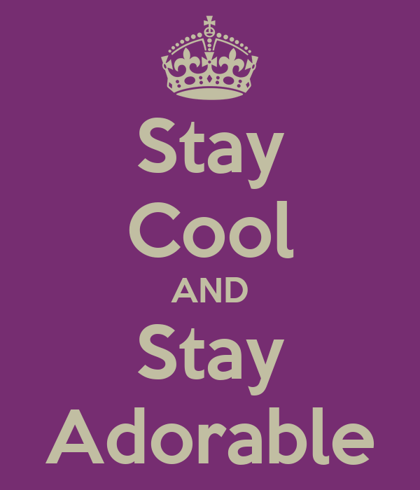 Stay Cool AND Stay Adorable