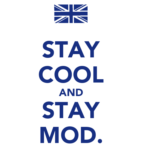 STAY COOL AND STAY MOD.
