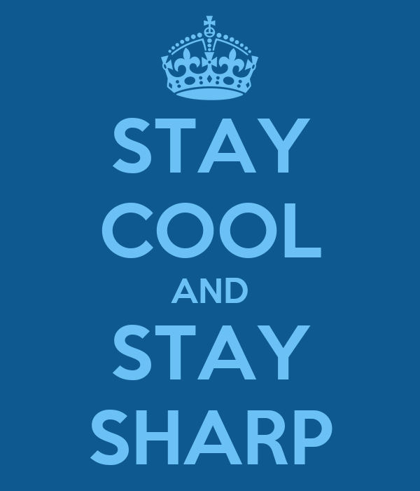 STAY COOL AND STAY SHARP