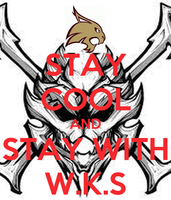 STAY COOL AND STAY WITH W.K.S