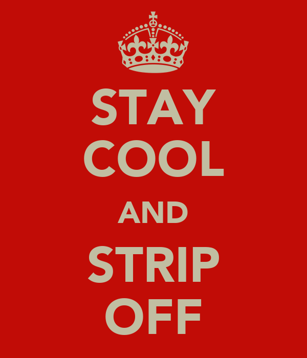 STAY COOL AND STRIP OFF