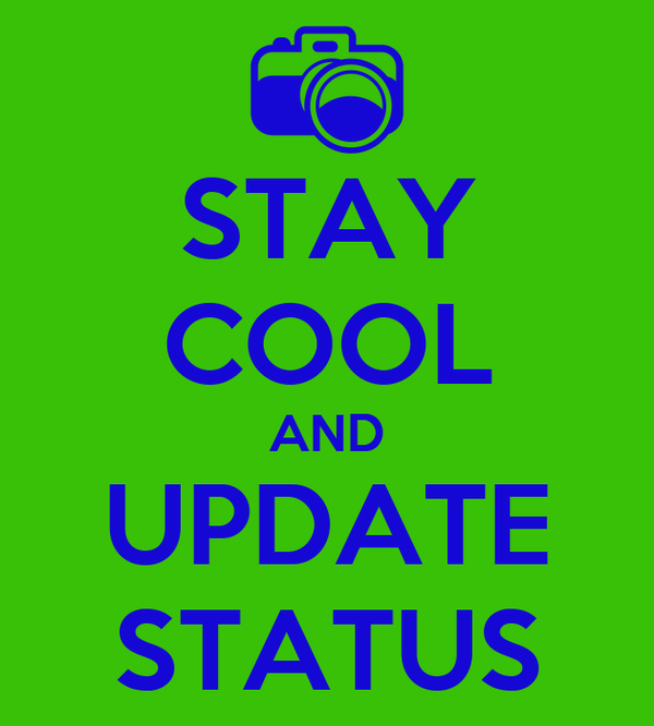 STAY COOL AND UPDATE STATUS