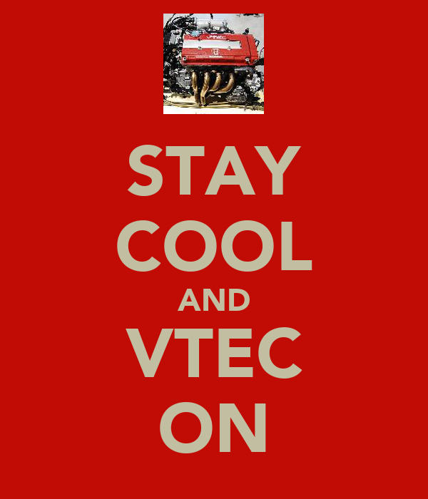 STAY COOL AND VTEC ON