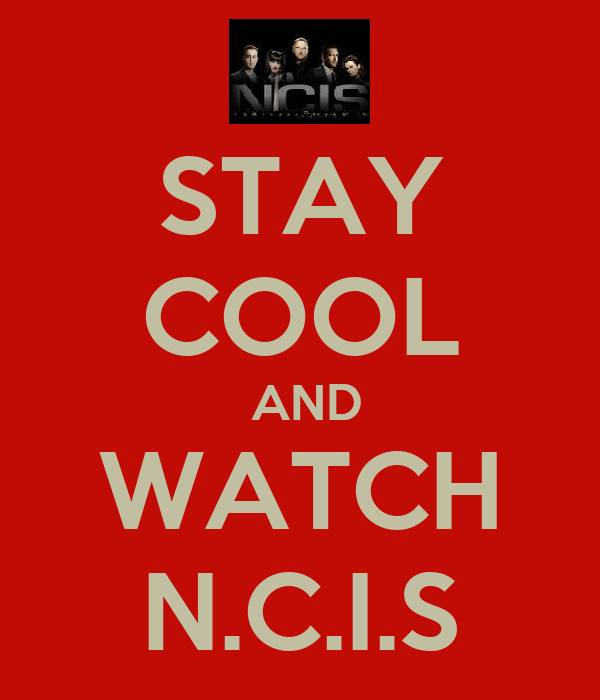 STAY COOL  AND WATCH N.C.I.S