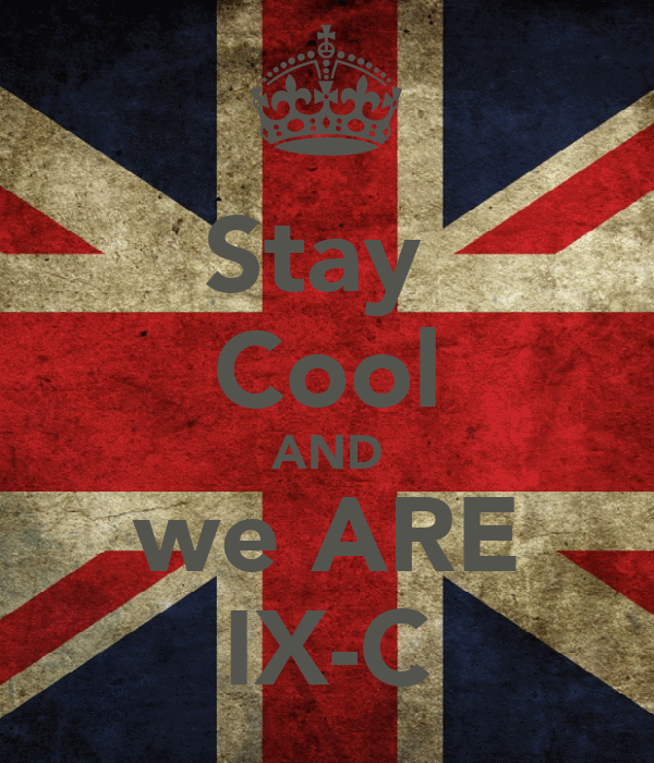 Stay  Cool AND we ARE IX-C