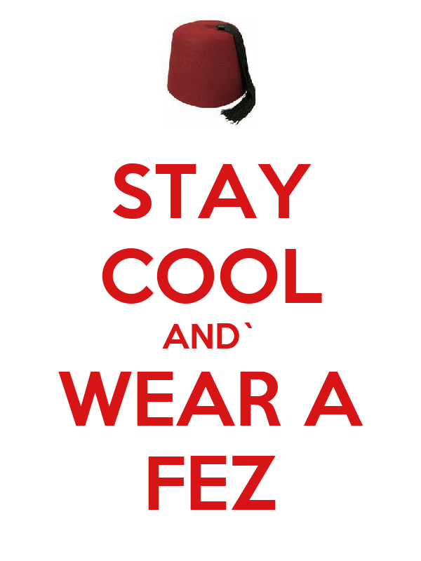 STAY COOL AND` WEAR A FEZ