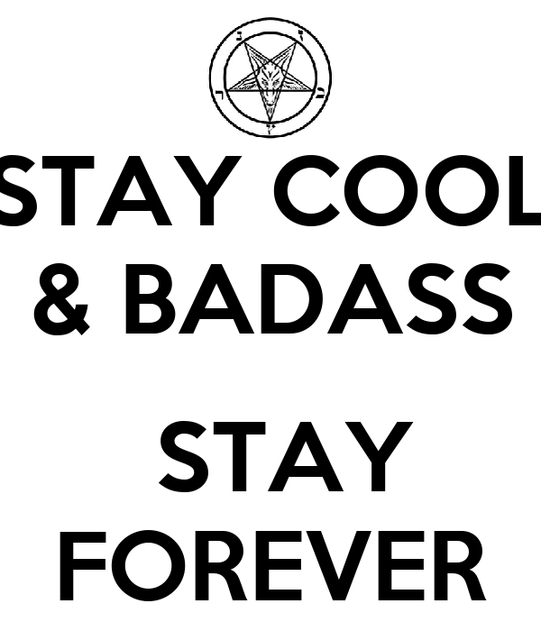 STAY COOL & BADASS   STAY FOREVER