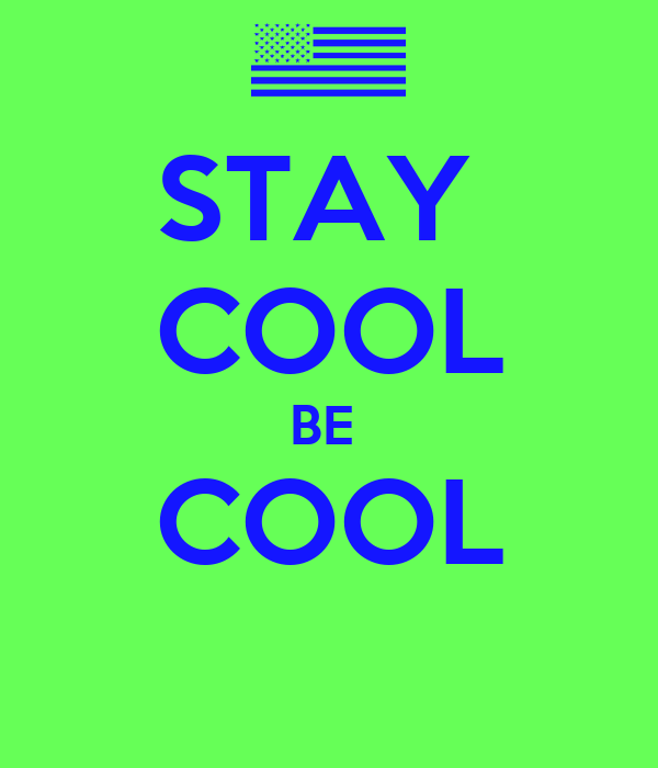 STAY  COOL BE  COOL