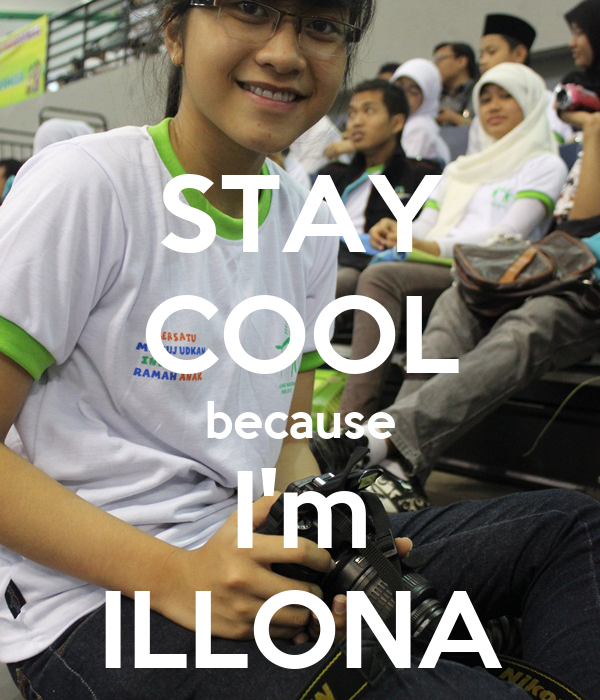 STAY COOL because I'm ILLONA