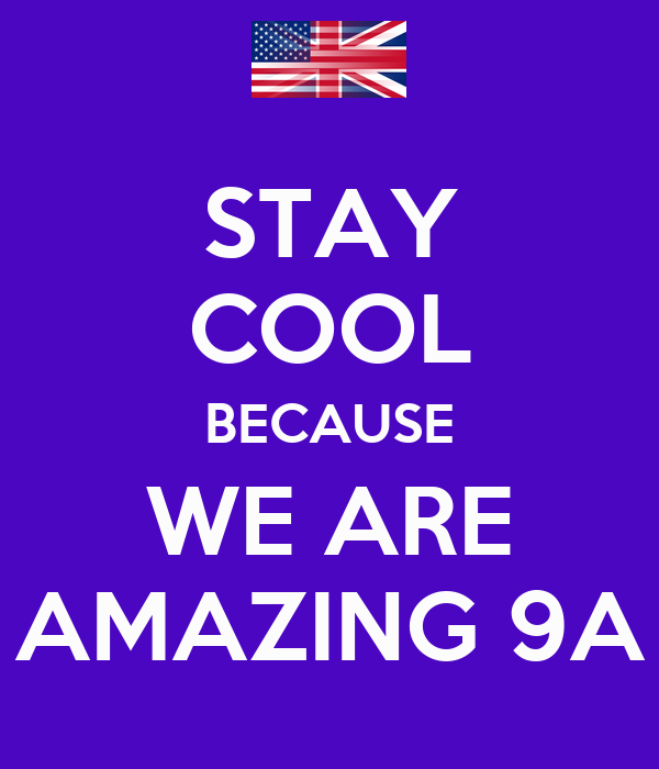 STAY COOL BECAUSE WE ARE AMAZING 9A