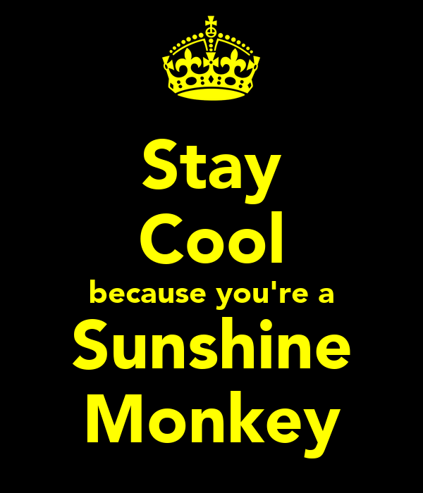Stay Cool because you're a Sunshine Monkey