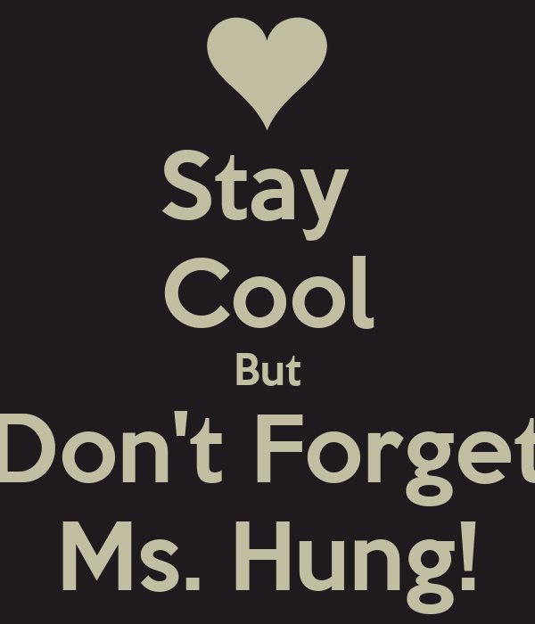 Stay  Cool But Don't Forget Ms. Hung!
