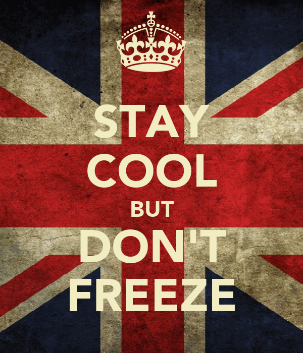 STAY COOL BUT DON'T FREEZE