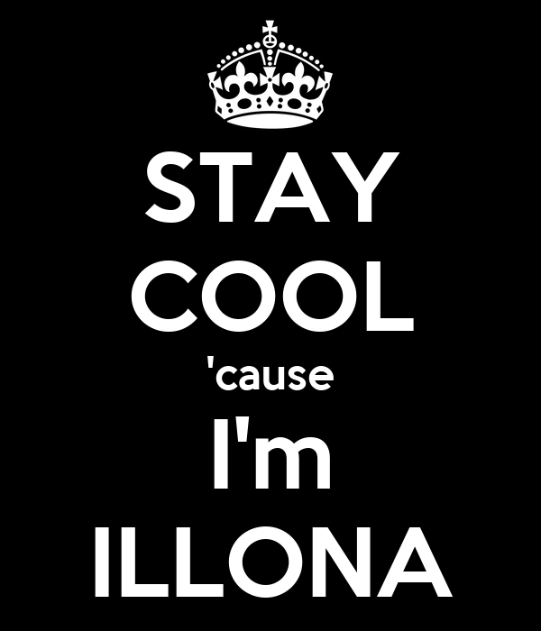 STAY COOL 'cause I'm ILLONA