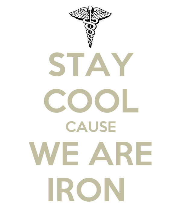 STAY COOL CAUSE WE ARE IRON