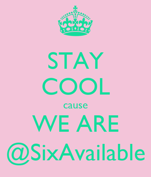 STAY COOL cause WE ARE @SixAvailable
