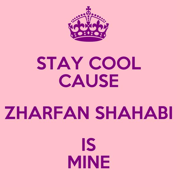 STAY COOL CAUSE ZHARFAN SHAHABI IS MINE