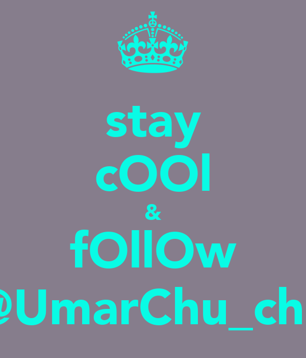 stay cOOl & fOllOw @UmarChu_chu