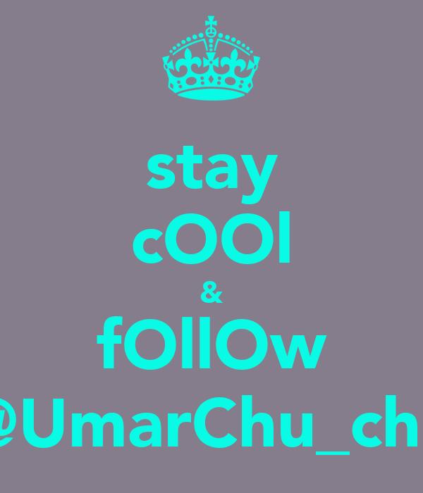 stay cOOl & fOllOw @UmarChu_chu