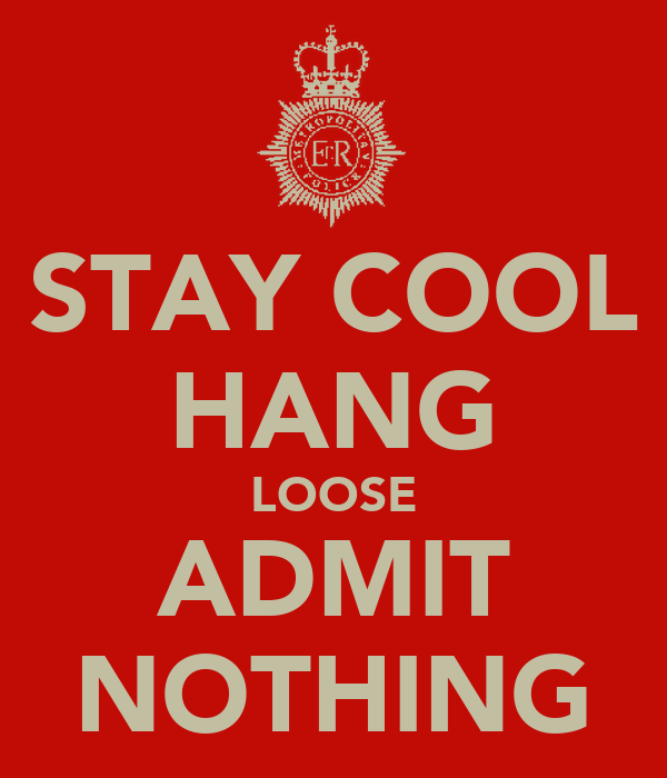STAY COOL HANG LOOSE ADMIT NOTHING