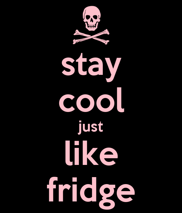 stay cool just like fridge