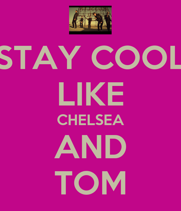 STAY COOL LIKE CHELSEA AND TOM
