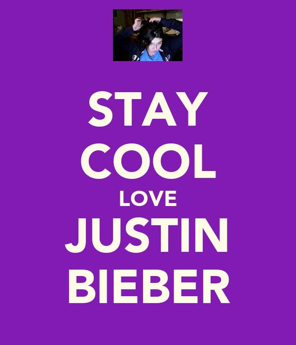 STAY COOL LOVE JUSTIN BIEBER
