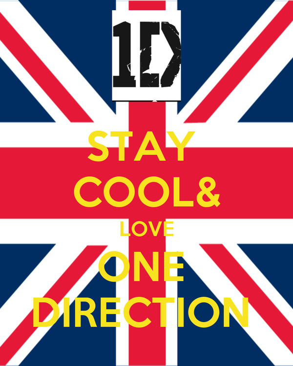STAY  COOL& LOVE ONE  DIRECTION