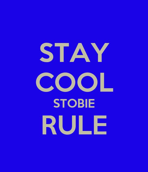 STAY COOL STOBIE RULE