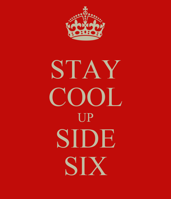 STAY COOL UP SIDE SIX
