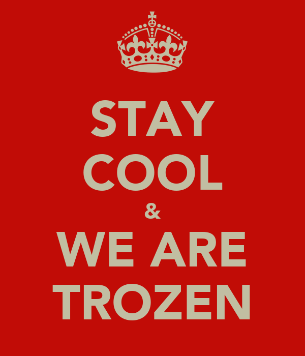 STAY COOL & WE ARE TROZEN