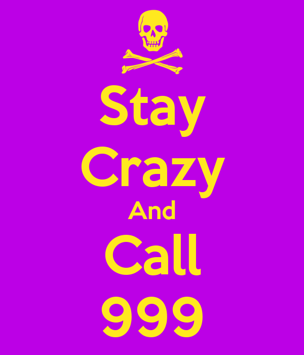 Stay Crazy And Call 999