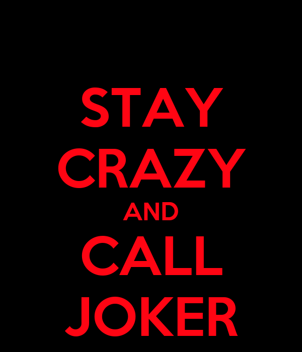 STAY CRAZY AND CALL JOKER